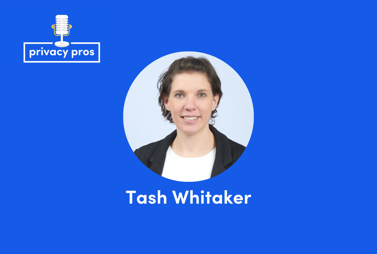 Interview with Tash Whitaker, privacy consultant and public speaker