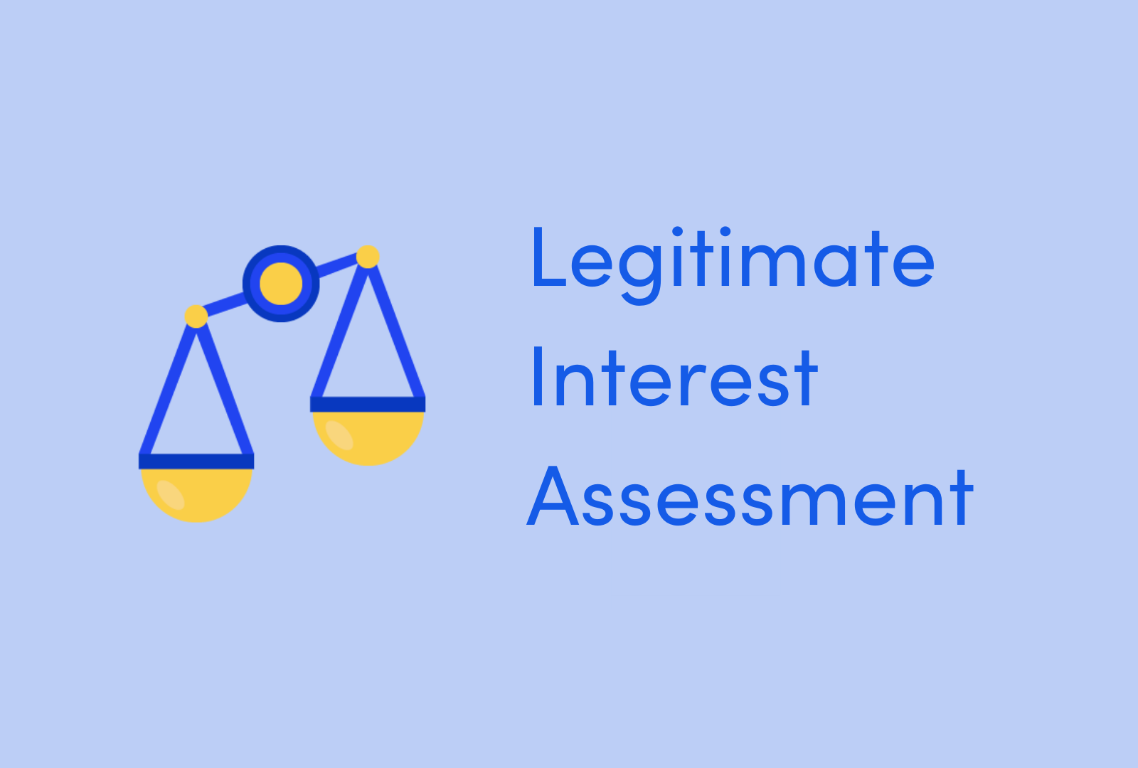 How to carry out a Legitimate Interest Assessment
